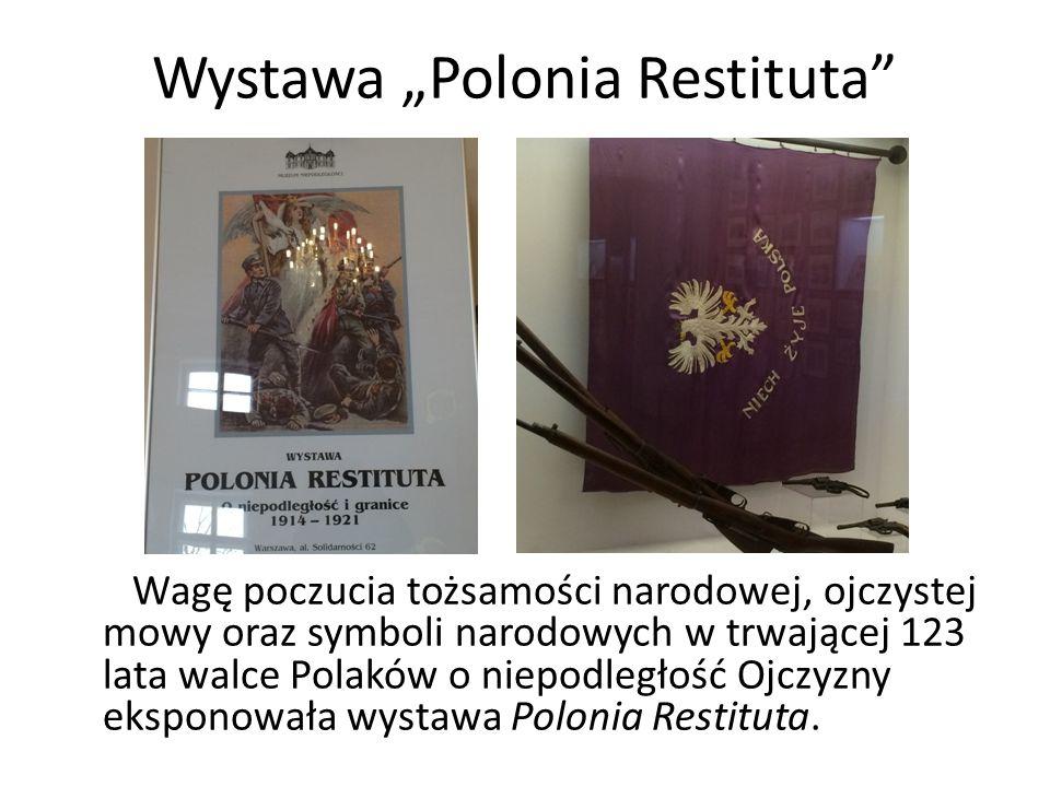 """Wystawa """"Polonia Restituta"""" Wagę poczucia tożsamości narodowej, ojczystej mowy oraz symboli narodowych w trwającej 123 lata walce Polaków o niepodległ"""