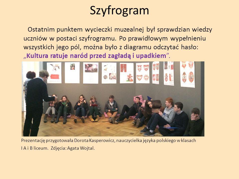 Szyfrogram Ostatnim punktem wycieczki muzealnej był sprawdzian wiedzy uczniów w postaci szyfrogramu. Po prawidłowym wypełnieniu wszystkich jego pól, m