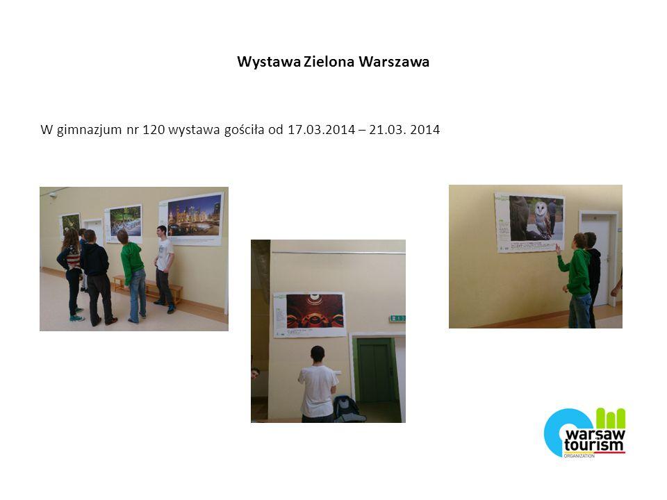 Wystawa Zielona Warszawa W gimnazjum nr 120 wystawa gościła od 17.03.2014 – 21.03. 2014