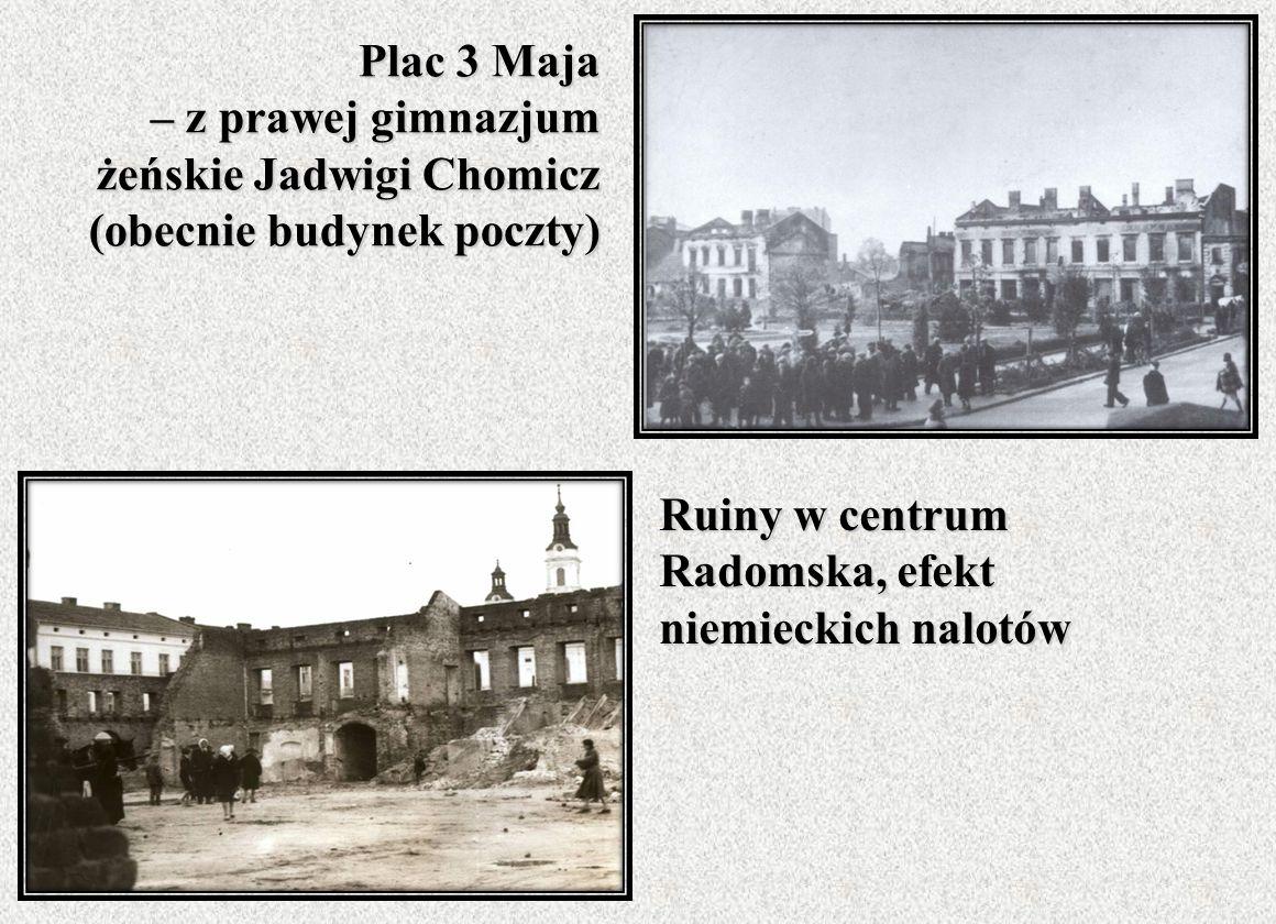 Plac 3 Maja – z prawej gimnazjum żeńskie Jadwigi Chomicz (obecnie budynek poczty) Ruiny w centrum Radomska, efekt niemieckich nalotów