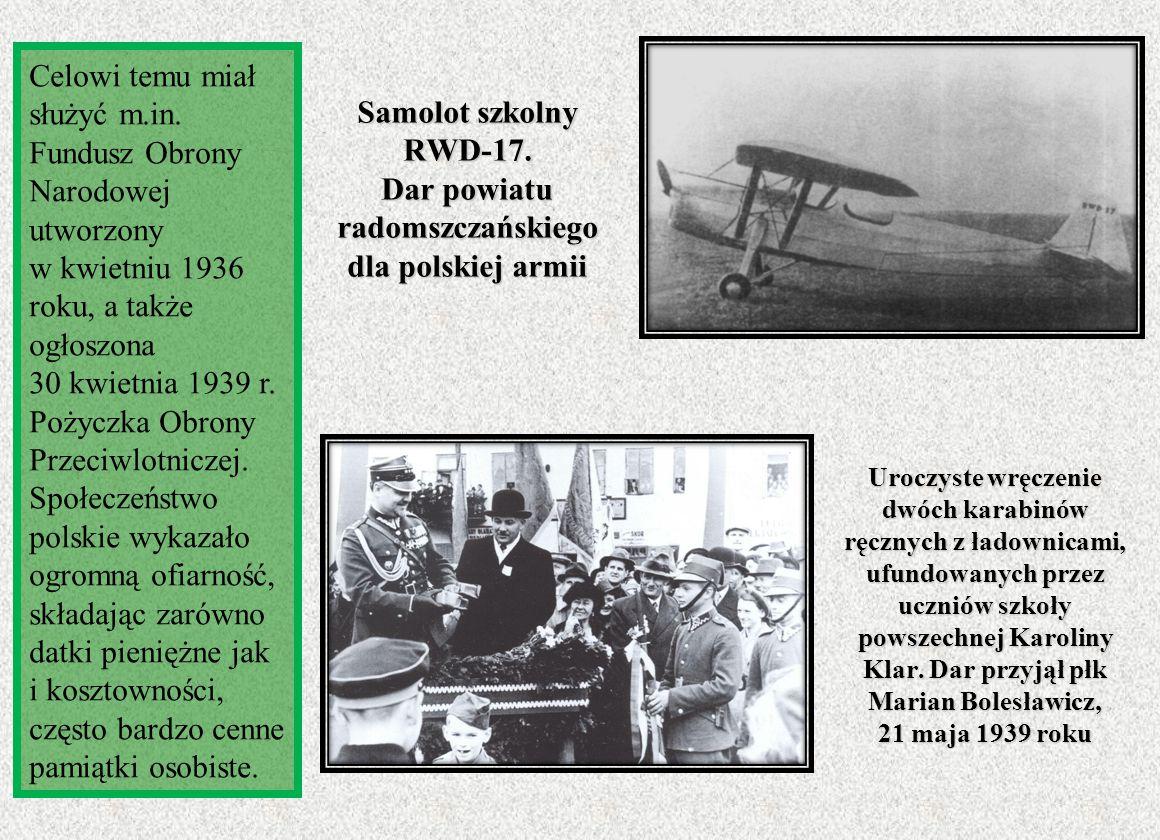 Samolot szkolny RWD-17. Dar powiatu radomszczańskiego dla polskiej armii Celowi temu miał służyć m.in. Fundusz Obrony Narodowej utworzony w kwietniu 1