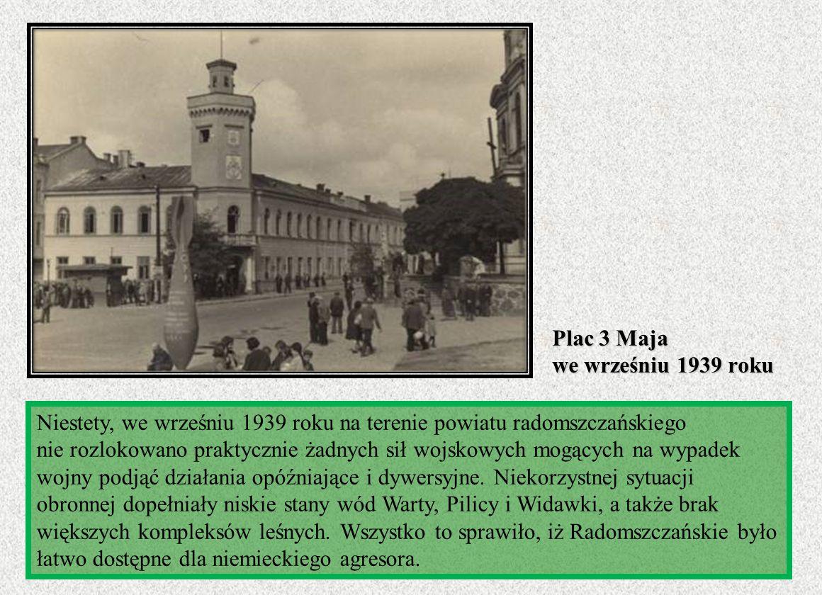 Niestety, we wrześniu 1939 roku na terenie powiatu radomszczańskiego nie rozlokowano praktycznie żadnych sił wojskowych mogących na wypadek wojny podj