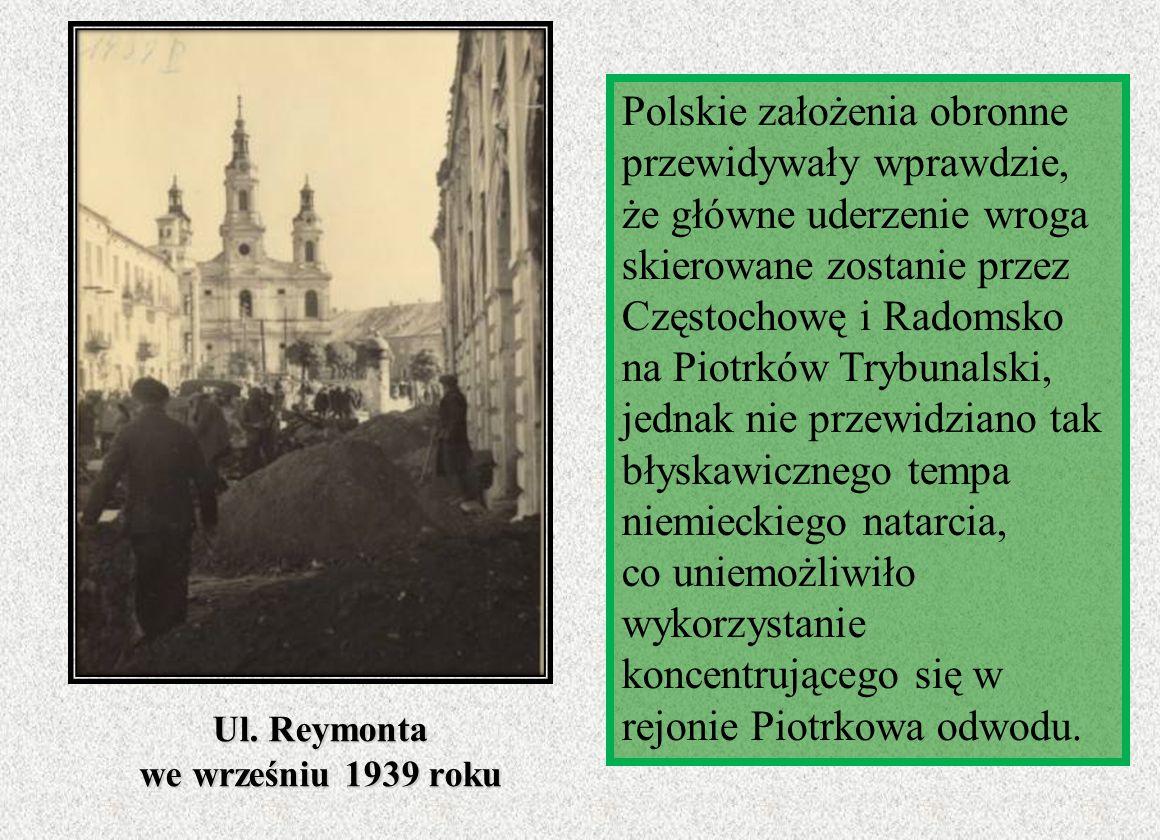 Ul. Reymonta we wrześniu 1939 roku Polskie założenia obronne przewidywały wprawdzie, że główne uderzenie wroga skierowane zostanie przez Częstochowę i