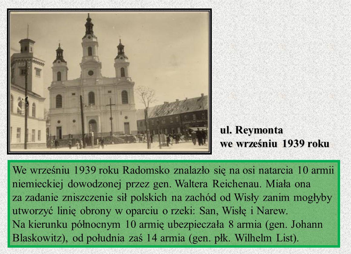 ul. Reymonta we wrześniu 1939 roku We wrześniu 1939 roku Radomsko znalazło się na osi natarcia 10 armii niemieckiej dowodzonej przez gen. Waltera Reic