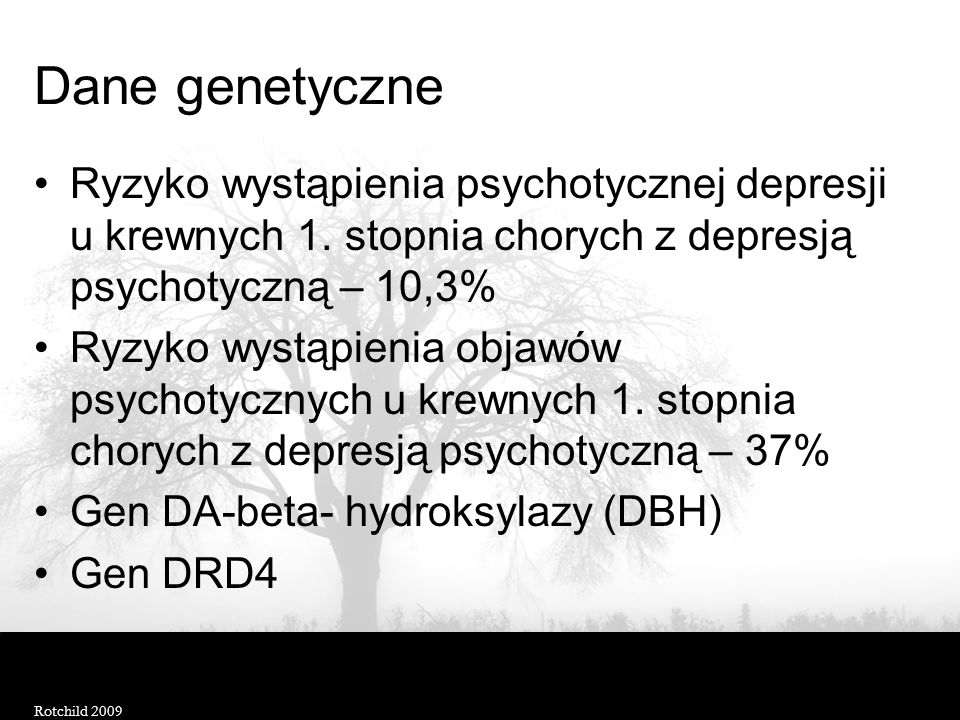 Dane genetyczne Ryzyko wystąpienia psychotycznej depresji u krewnych 1. stopnia chorych z depresją psychotyczną – 10,3% Ryzyko wystąpienia objawów psy