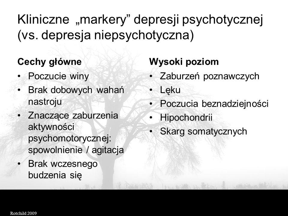 """Kliniczne """"markery"""" depresji psychotycznej (vs. depresja niepsychotyczna) Cechy główne Poczucie winy Brak dobowych wahań nastroju Znaczące zaburzenia"""