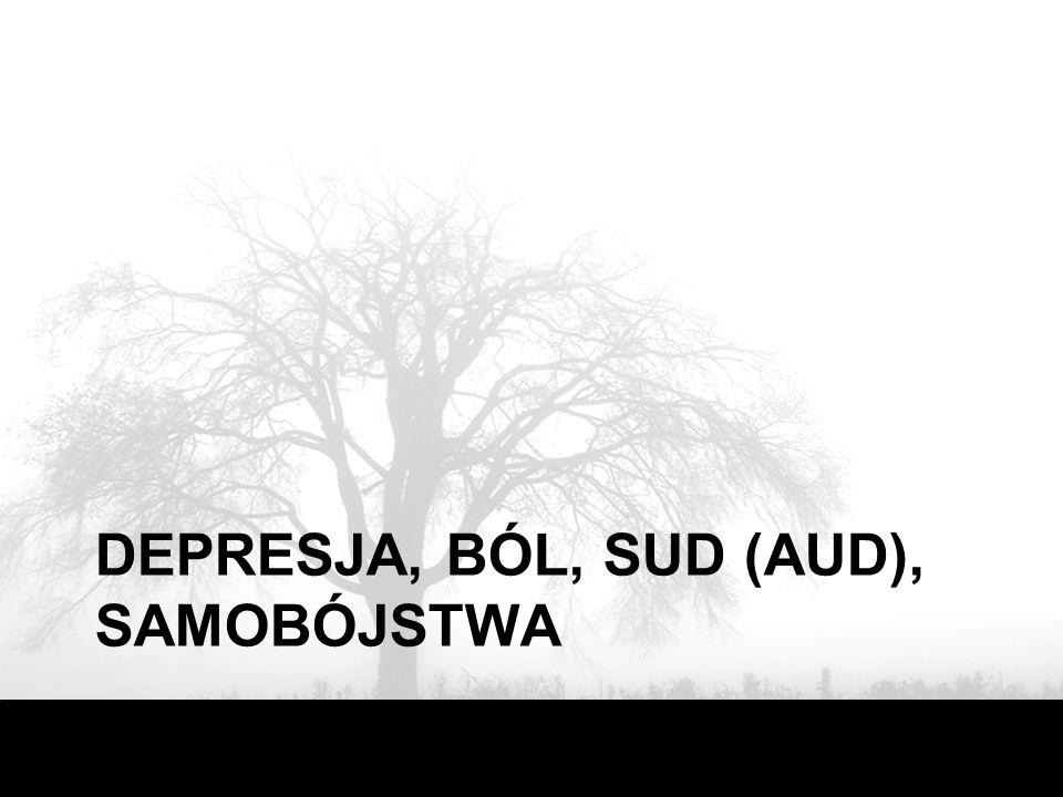 DEPRESJA, BÓL, SUD (AUD), SAMOBÓJSTWA