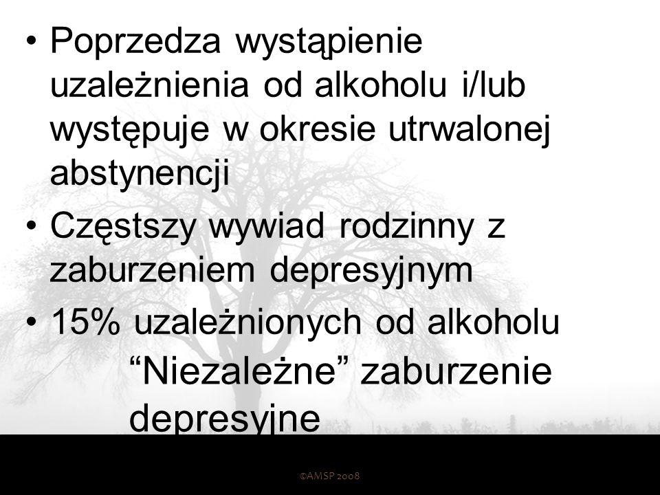 Niezależne zaburzenie depresyjne Poprzedza wystąpienie uzależnienia od alkoholu i/lub występuje w okresie utrwalonej abstynencji Częstszy wywiad rodzinny z zaburzeniem depresyjnym 15% uzależnionych od alkoholu ©AMSP 2008 54