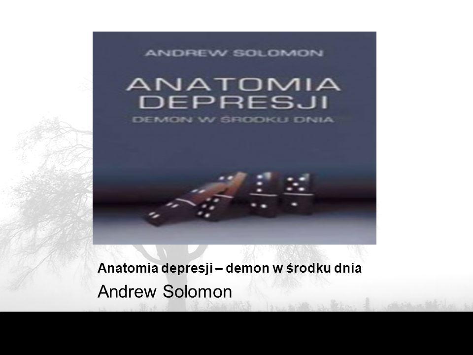 Anatomia depresji – demon w środku dnia Andrew Solomon