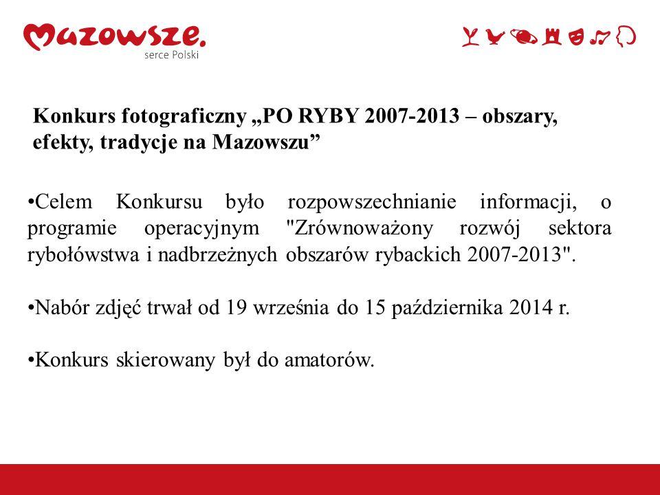 """Konkurs fotograficzny """"PO RYBY 2007-2013 – obszary, efekty, tradycje na Mazowszu"""" Celem Konkursu było rozpowszechnianie informacji, o programie operac"""