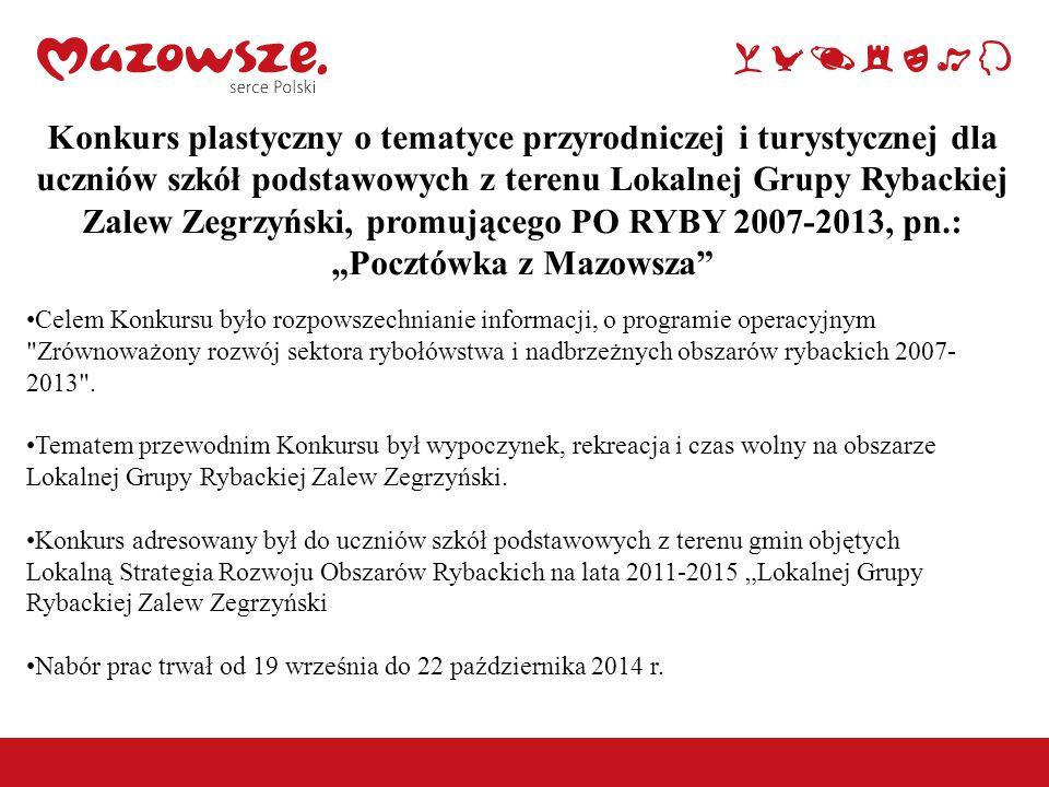 """Konkurs plastyczny o tematyce przyrodniczej i turystycznej dla uczniów szkół podstawowych z terenu Lokalnej Grupy Rybackiej Zalew Zegrzyński, promującego PO RYBY 2007-2013, pn.: """"Pocztówka z Mazowsza Celem Konkursu było rozpowszechnianie informacji, o programie operacyjnym Zrównoważony rozwój sektora rybołówstwa i nadbrzeżnych obszarów rybackich 2007- 2013 ."""