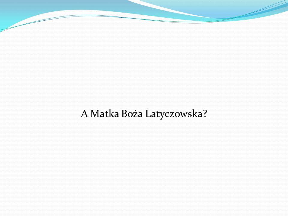 A Matka Boża Latyczowska?