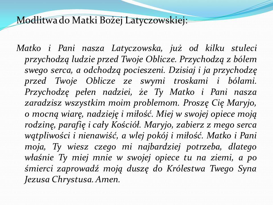 Modlitwa do Matki Bożej Latyczowskiej: Matko i Pani nasza Latyczowska, już od kilku stuleci przychodzą ludzie przed Twoje Oblicze. Przychodzą z bólem