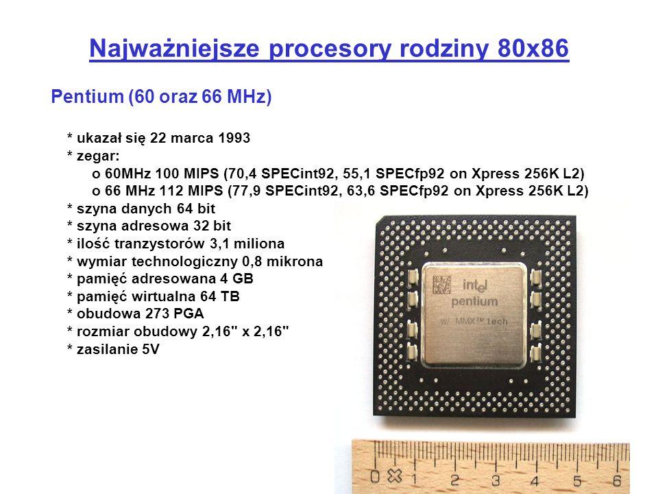 Pentium (60 oraz 66 MHz) * ukazał się 22 marca 1993 * zegar: o 60MHz 100 MIPS (70,4 SPECint92, 55,1 SPECfp92 on Xpress 256K L2) o 66 MHz 112 MIPS (77,