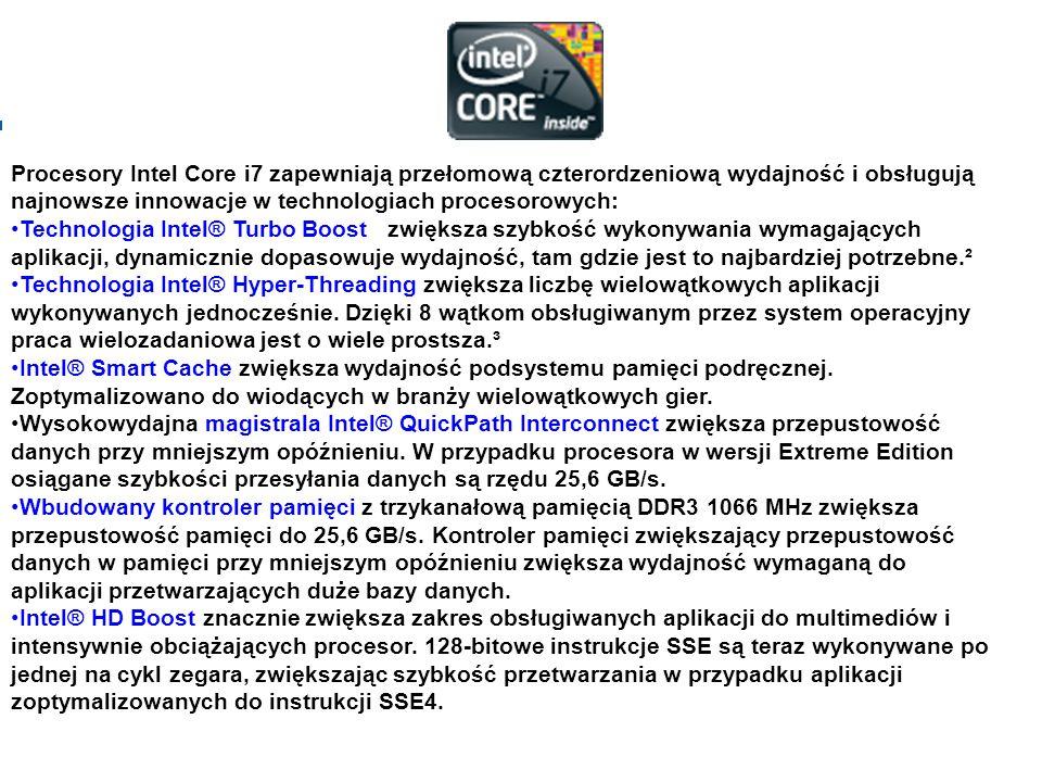 Procesory Intel Core i7 zapewniają przełomową czterordzeniową wydajność i obsługują najnowsze innowacje w technologiach procesorowych: Technologia Int