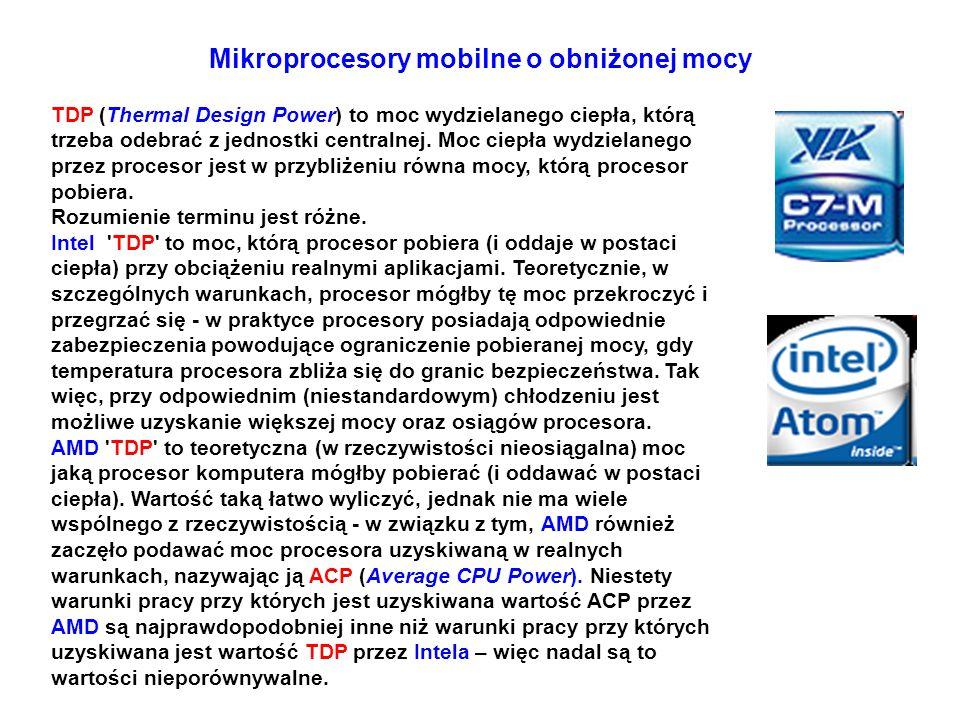 Mikroprocesory mobilne o obniżonej mocy TDP (Thermal Design Power) to moc wydzielanego ciepła, którą trzeba odebrać z jednostki centralnej. Moc ciepła