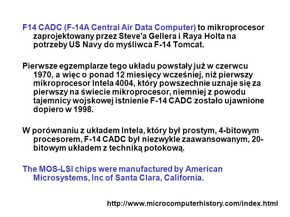 F14 CADC (F-14A Central Air Data Computer) to mikroprocesor zaprojektowany przez Steve'a Gellera i Raya Holta na potrzeby US Navy do myśliwca F-14 Tom