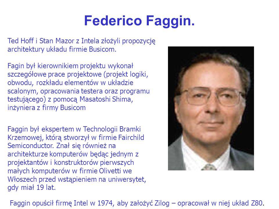 Federico Faggin. Faggin był ekspertem w Technologii Bramki Krzemowej, którą stworzył w firmie Fairchild Semiconductor. Znał się również na architektur