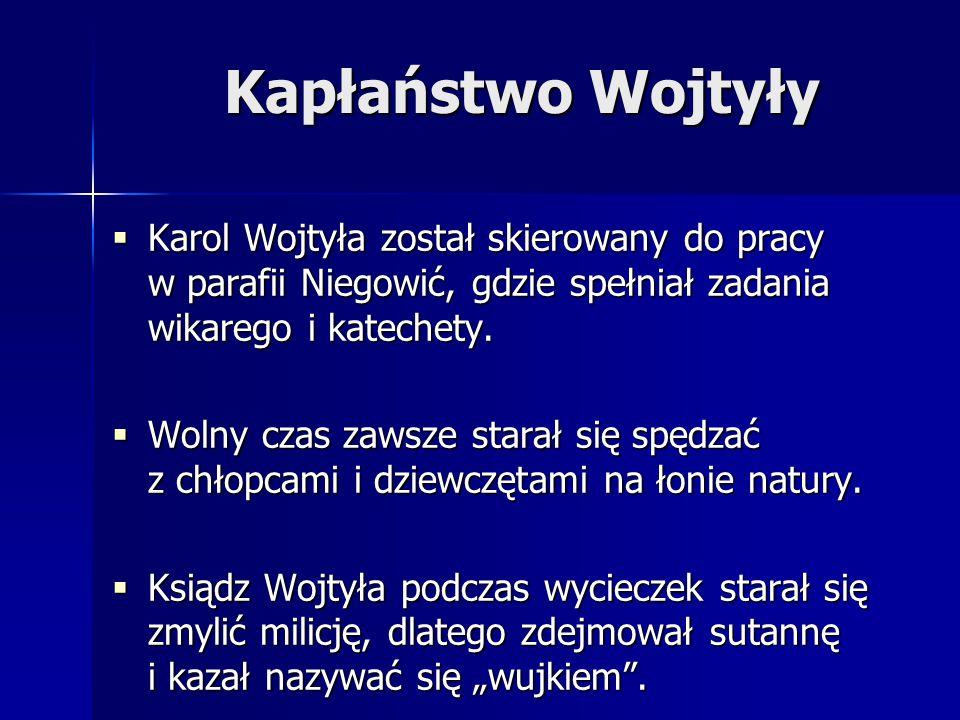  Karol Wojtyła został skierowany do pracy w parafii Niegowić, gdzie spełniał zadania wikarego i katechety.  Wolny czas zawsze starał się spędzać z c