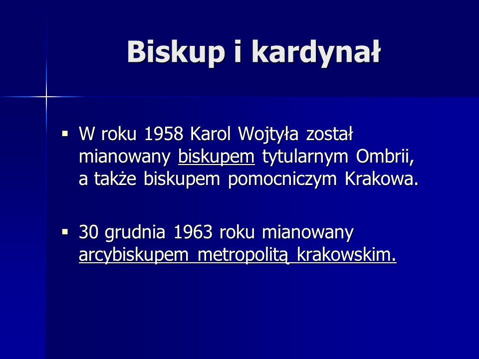 Biskup i kardynał  W roku 1958 Karol Wojtyła został mianowany biskupem tytularnym Ombrii, a także biskupem pomocniczym Krakowa.  30 grudnia 1963 rok