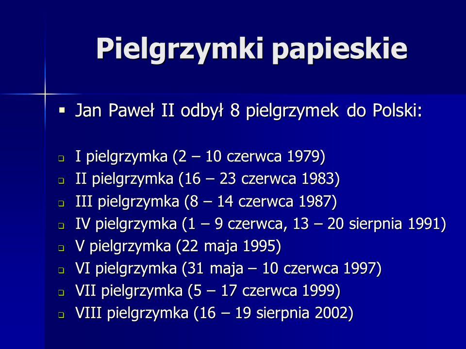  Jan Paweł II odbył 8 pielgrzymek do Polski:  I pielgrzymka (2 – 10 czerwca 1979)  II pielgrzymka (16 – 23 czerwca 1983)  III pielgrzymka (8 – 14