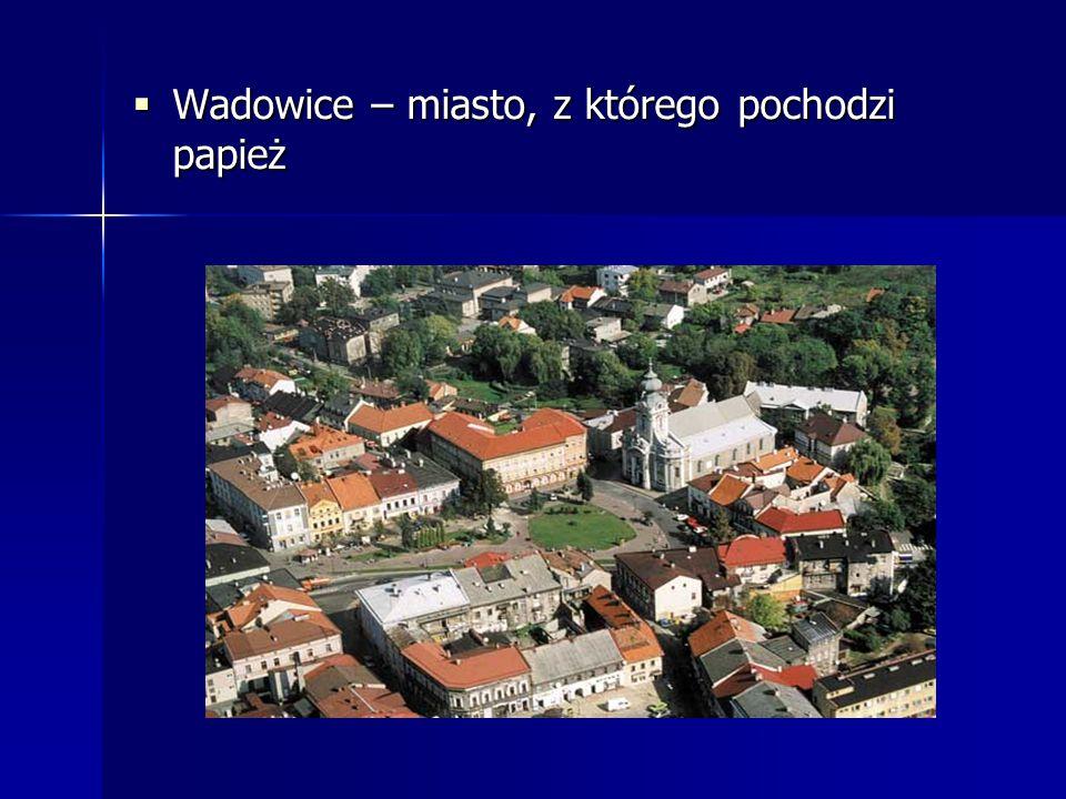  Wadowice – miasto, z którego pochodzi papież