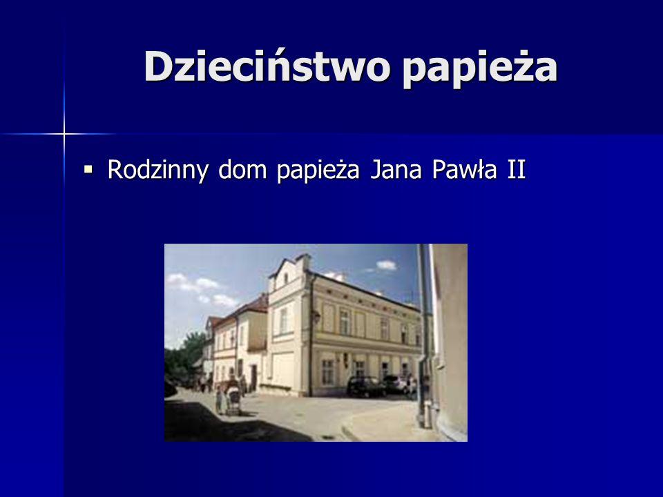  Rodzinny dom papieża Jana Pawła II Dzieciństwo papieża
