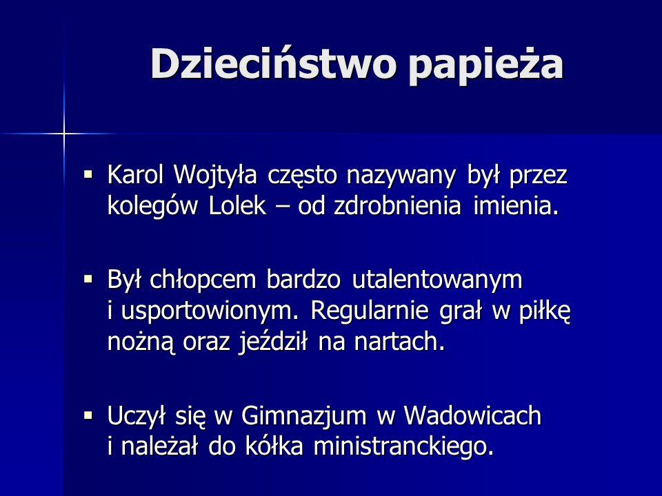  Karol Wojtyła często nazywany był przez kolegów Lolek – od zdrobnienia imienia.  Był chłopcem bardzo utalentowanym i usportowionym. Regularnie grał