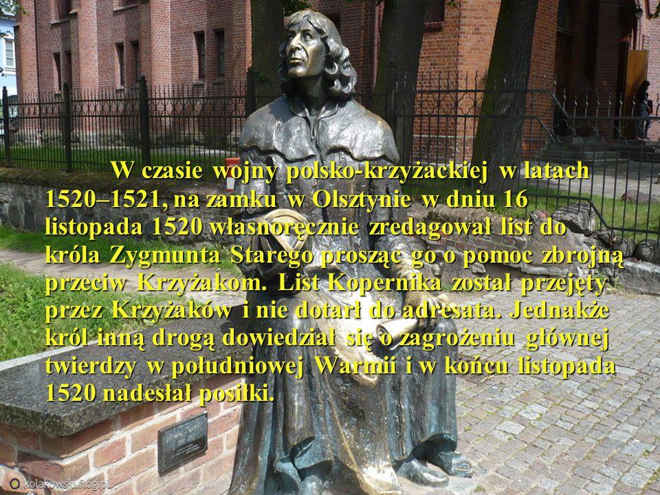 W czasie wojny polsko-krzyżackiej w latach 1520–1521, na zamku w Olsztynie w dniu 16 listopada 1520 własnoręcznie zredagował list do króla Zygmunta Starego prosząc go o pomoc zbrojną przeciw Krzyżakom.