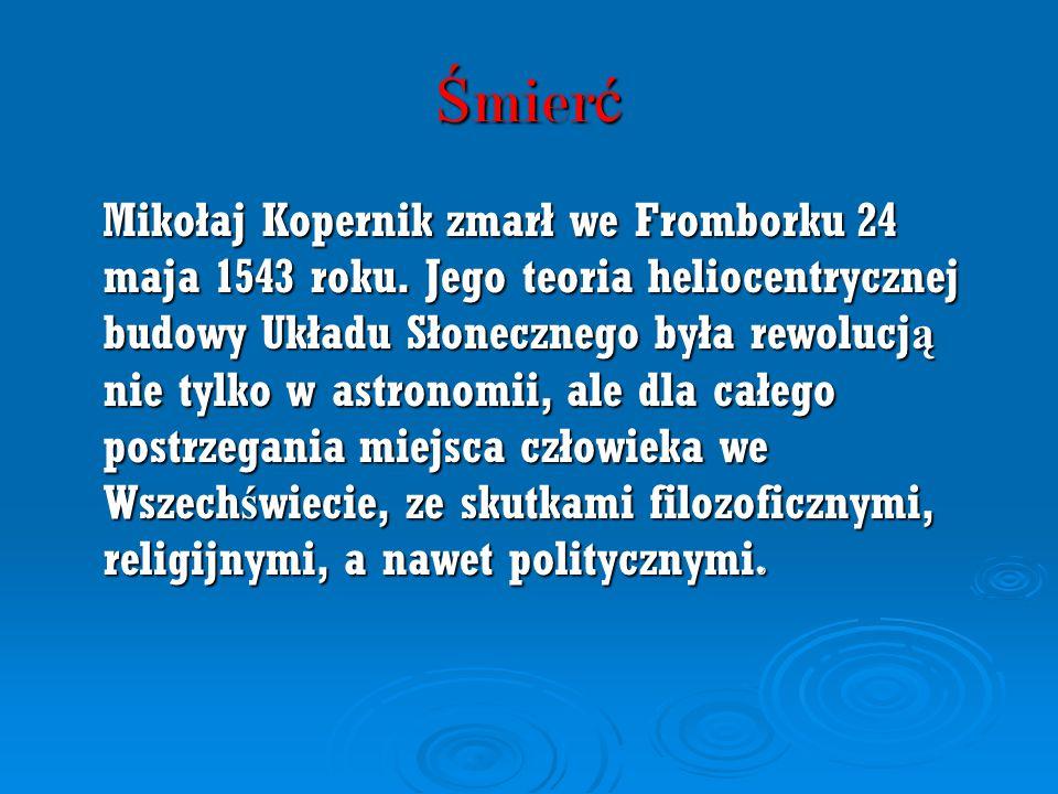 Ś mier ć Mikołaj Kopernik zmarł we Fromborku 24 maja 1543 roku.