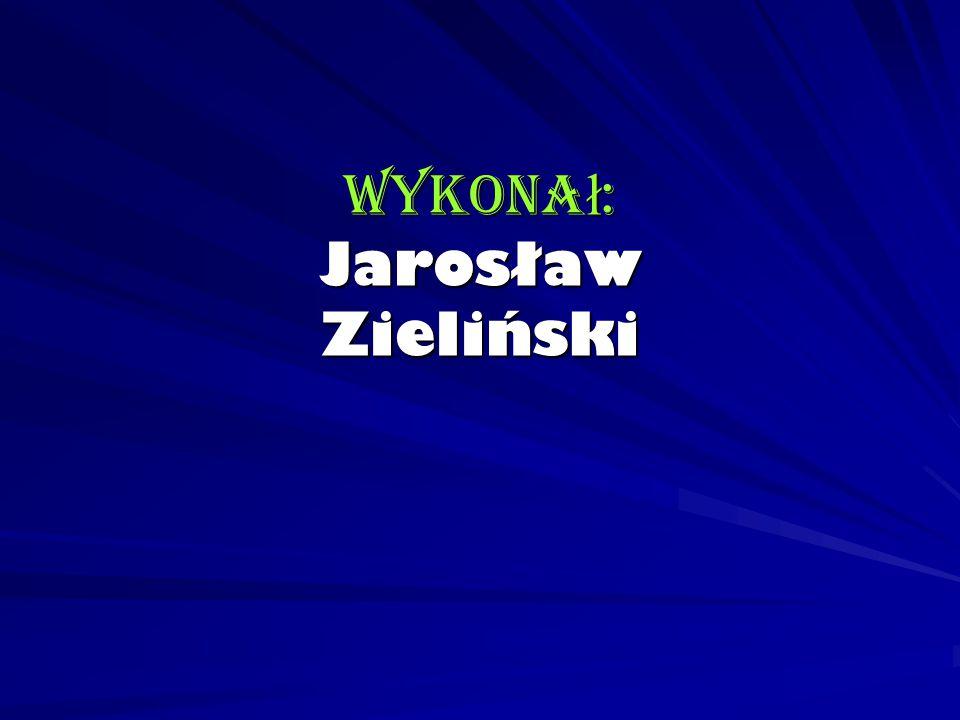 Wykona ł : Jarosław Zieliński