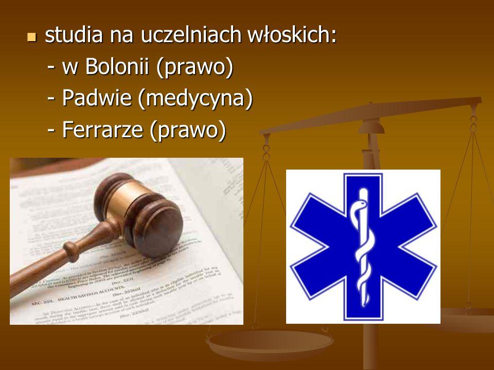 studia na uczelniach włoskich: studia na uczelniach włoskich: - w Bolonii (prawo) - w Bolonii (prawo) - Padwie (medycyna) - Padwie (medycyna) - Ferrarze (prawo) - Ferrarze (prawo)
