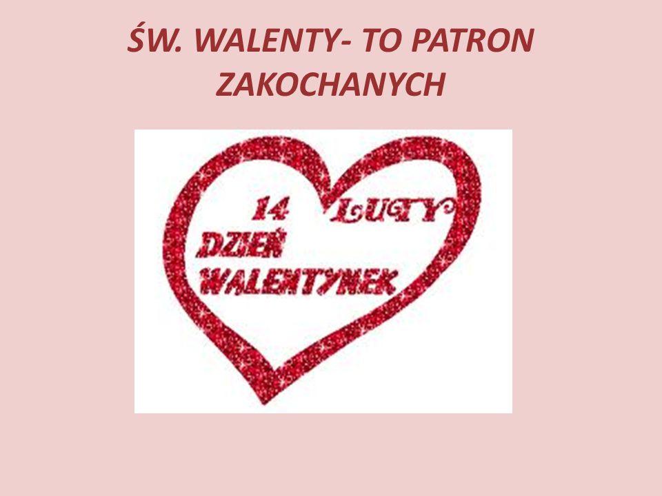 ŚW. WALENTY- TO PATRON ZAKOCHANYCH