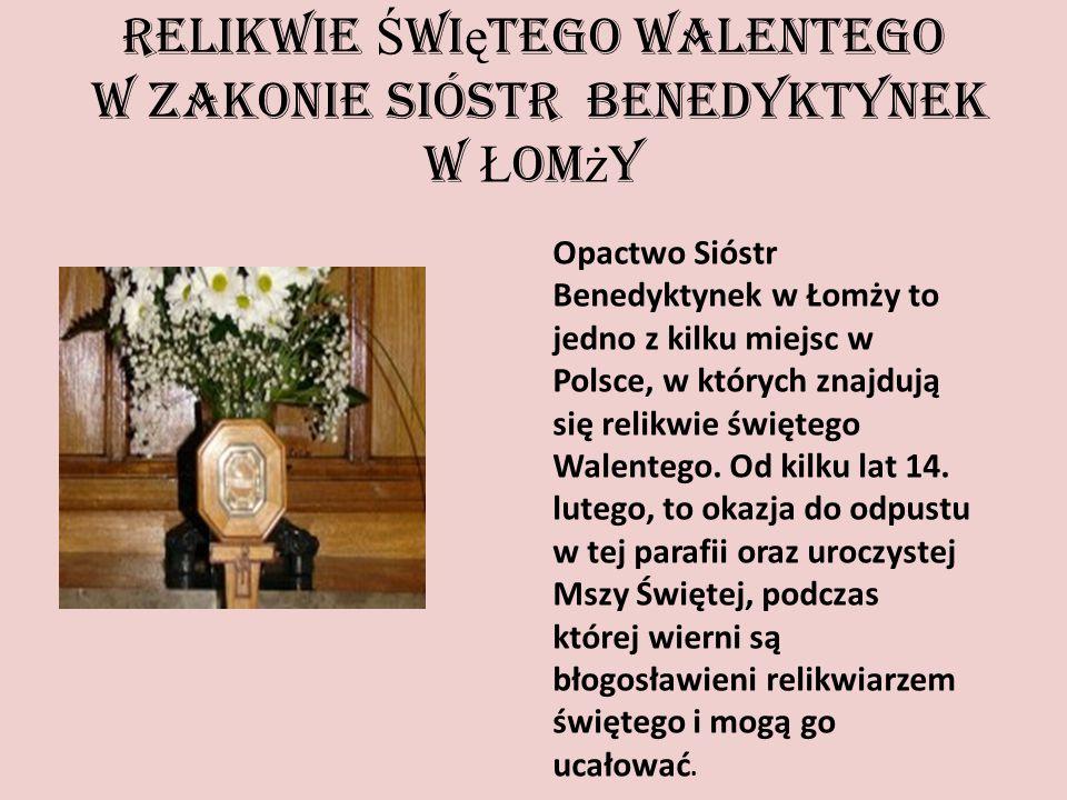 Relikwie Ś wi ę tego Walentego w Zakonie Sióstr Benedyktynek w Ł om ż y Opactwo Sióstr Benedyktynek w Łomży to jedno z kilku miejsc w Polsce, w których znajdują się relikwie świętego Walentego.