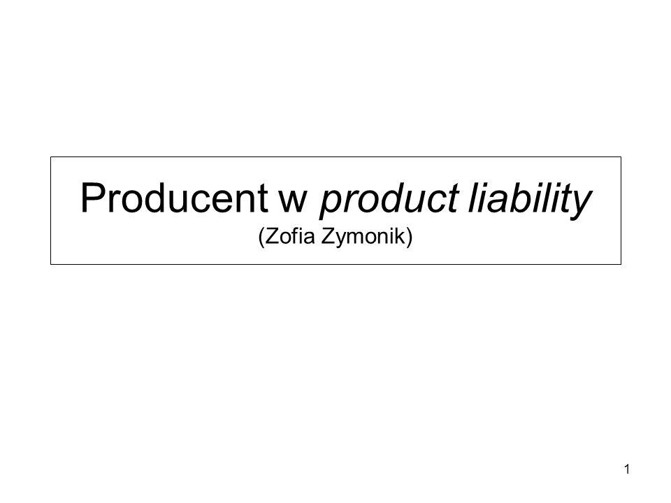 Kto jest producentem w zasadach odpowiedzialności za produkt (product liability).