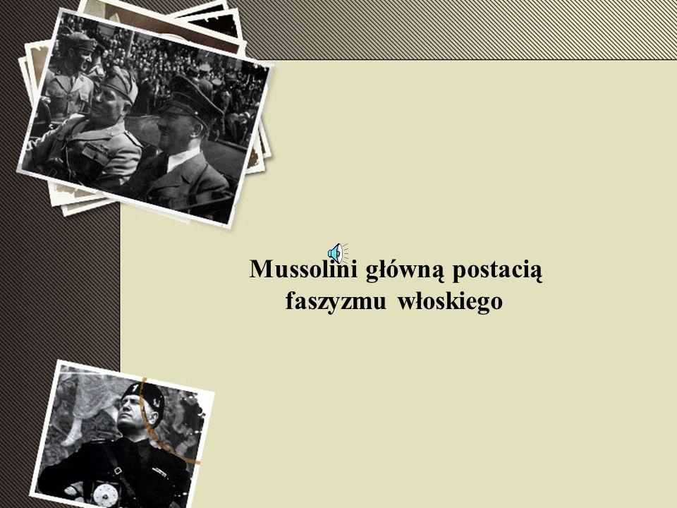Mussolini główną postacią faszyzmu włoskiego