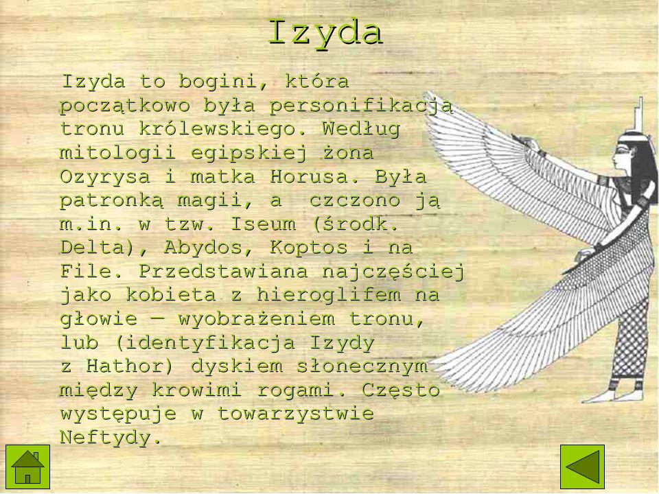 Izyda Izyda to bogini, która początkowo była personifikacją tronu królewskiego.
