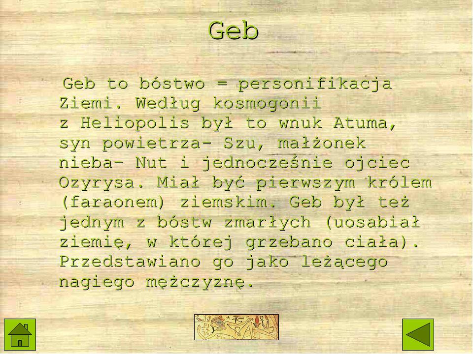 Geb Geb to bóstwo = personifikacja Ziemi.