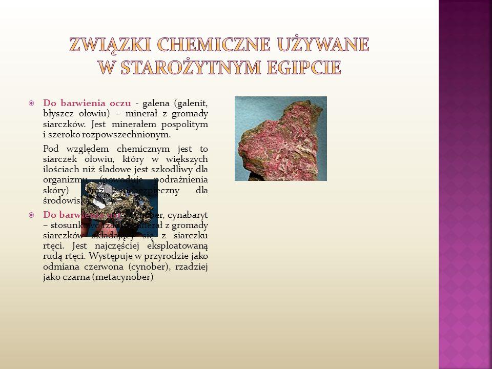  Do barwienia oczu - galena (galenit, błyszcz ołowiu) – minerał z gromady siarczków. Jest minerałem pospolitym i szeroko rozpowszechnionym. Pod wzglę