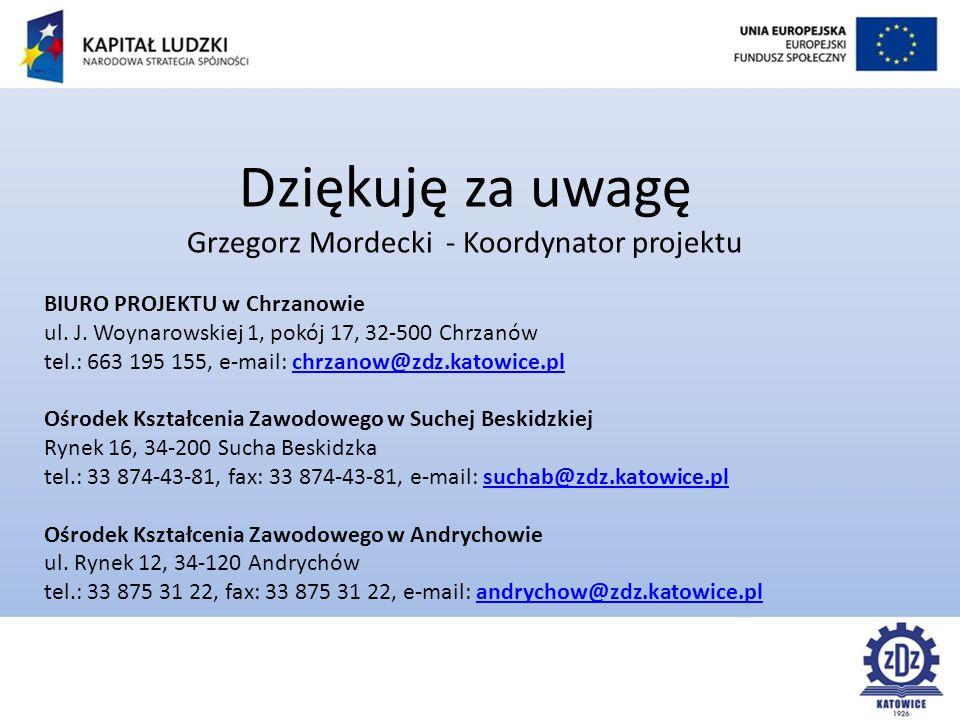 Dziękuję za uwagę Grzegorz Mordecki - Koordynator projektu BIURO PROJEKTU w Chrzanowie ul.