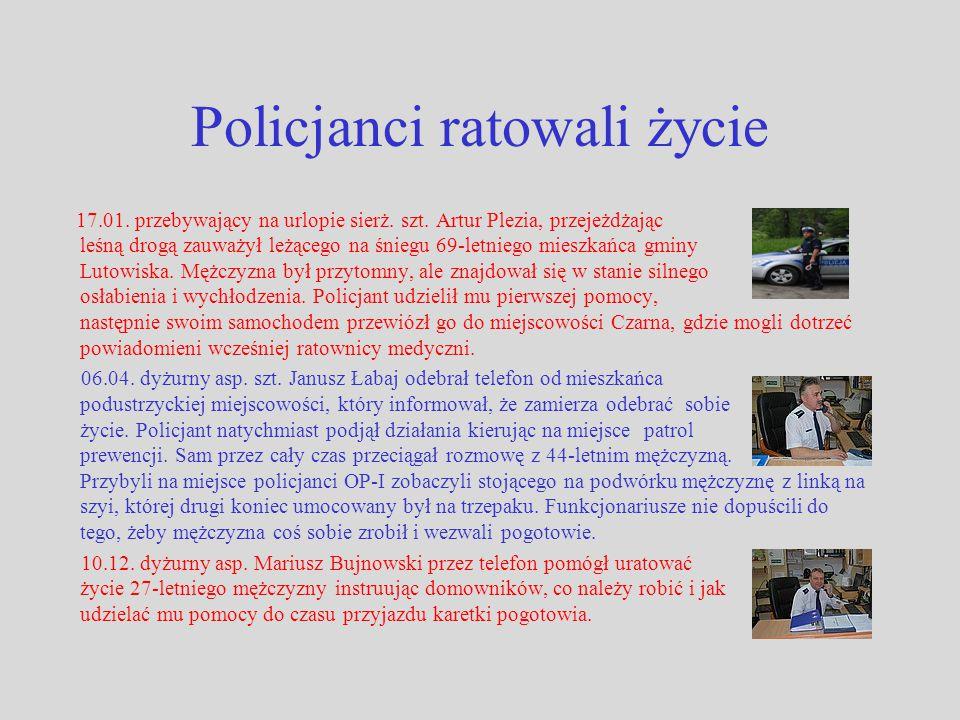Policjanci ratowali życie 17.01. przebywający na urlopie sierż. szt. Artur Plezia, przejeżdżając leśną drogą zauważył leżącego na śniegu 69-letniego m