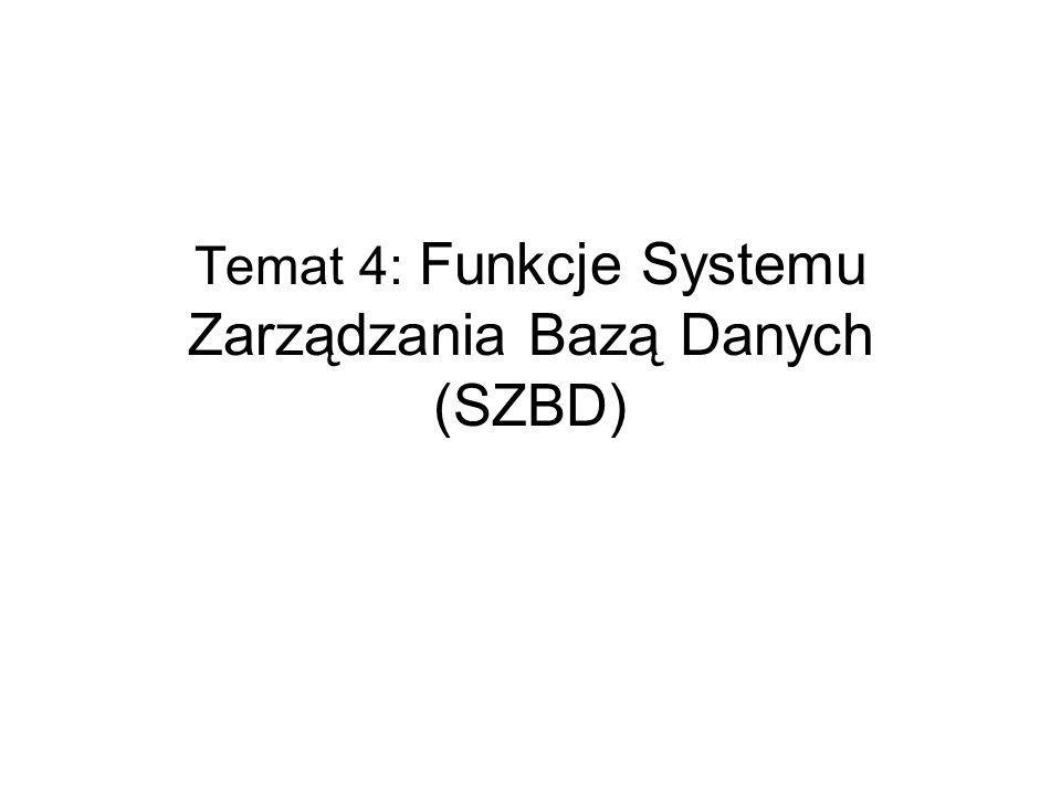 Temat 4: Funkcje Systemu Zarządzania Bazą Danych (SZBD)