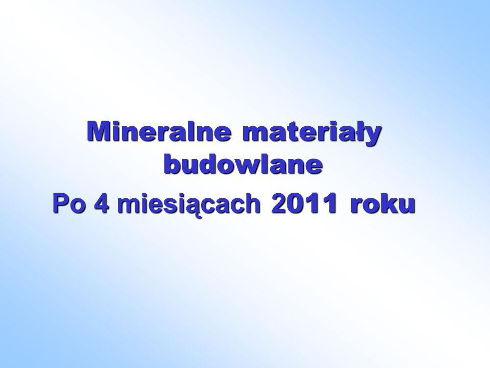 Mineralne materiały budowlane Po 4 miesiącach 2 011 roku