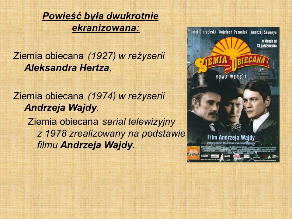 Powieść była dwukrotnie ekranizowana: Ziemia obiecana (1927) w reżyserii Aleksandra Hertza, Ziemia obiecana (1974) w reżyserii Andrzeja Wajdy. Ziemia