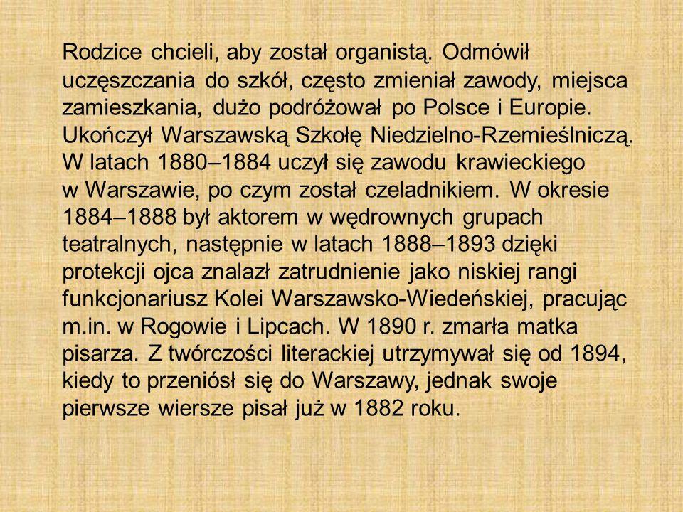 Rodzice chcieli, aby został organistą. Odmówił uczęszczania do szkół, często zmieniał zawody, miejsca zamieszkania, dużo podróżował po Polsce i Europi