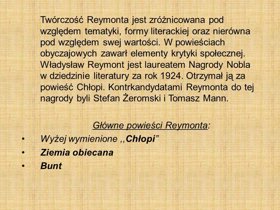 Twórczość Reymonta jest zróżnicowana pod względem tematyki, formy literackiej oraz nierówna pod względem swej wartości. W powieściach obyczajowych zaw
