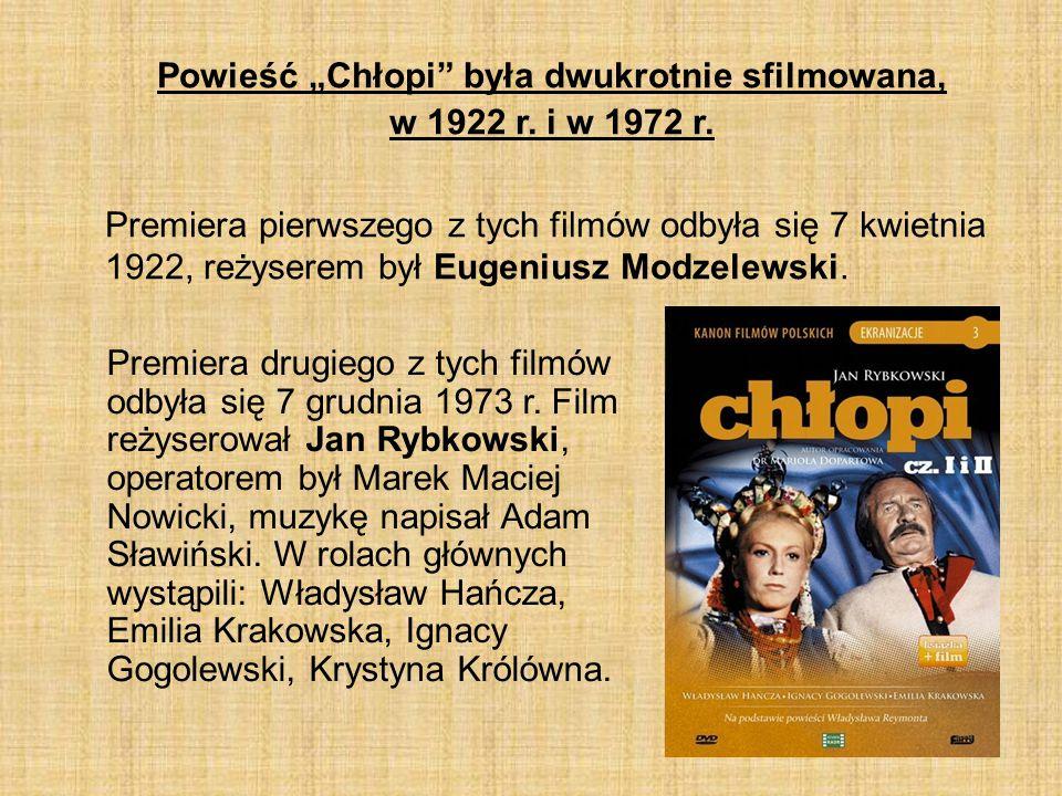 """Powieść """"Chłopi"""" była dwukrotnie sfilmowana, w 1922 r. i w 1972 r. Premiera pierwszego z tych filmów odbyła się 7 kwietnia 1922, reżyserem był Eugeniu"""