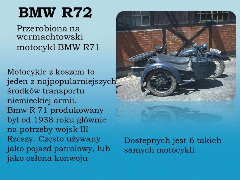 BMW R72 Przerobiona na wermachtowski motocykl BMW R71 Motocykle z koszem to jeden z najpopularniejszych środków transportu niemieckiej armii. Bmw R 71