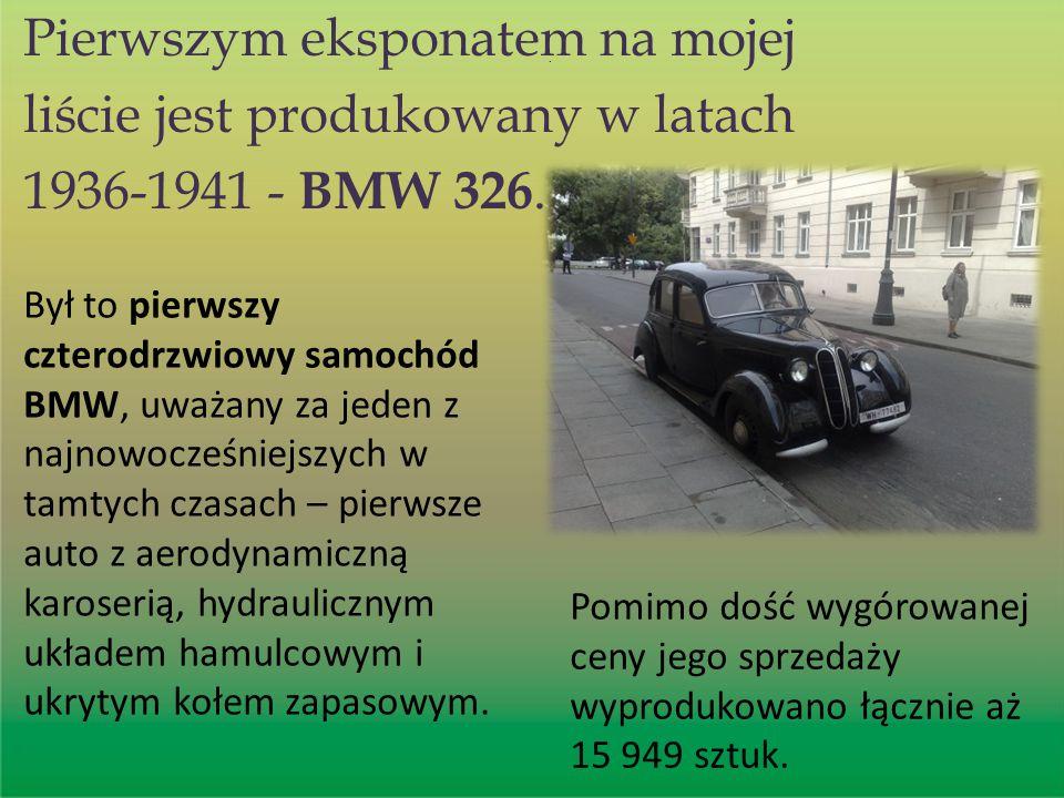 . Pierwszym eksponatem na mojej liście jest produkowany w latach 1936-1941 - BMW 326. Pomimo dość wygórowanej ceny jego sprzedaży wyprodukowano łączni