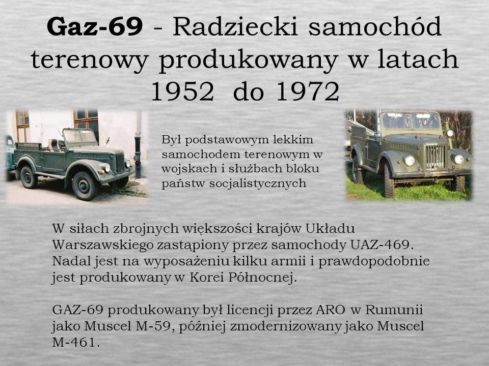 Gaz-69 - Radziecki samochód terenowy produkowany w latach 1952 do 1972 Był podstawowym lekkim samochodem terenowym w wojskach i służbach bloku państw